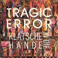 Cover Tragic Error - Klatsche in die Hände