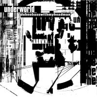 Cover Underworld - Dubnobasswithmyheadman