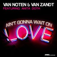 Cover Van Noten & Van Zandt feat. Anita Doth - Ain't Gonna Wait On Love