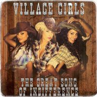 Cover Village Girls - The Great Song Of Indifference