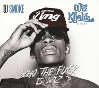 Cover Wiz Khalifa / DJ Smoke - Who The Fuck Is Wiz? - Mixtape