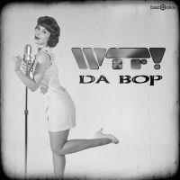 Cover WTF! - Da Bop