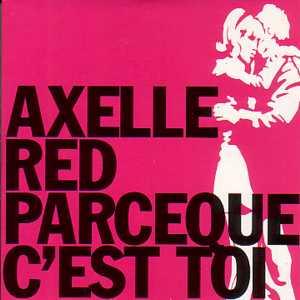 AXELLE CEST PARCE TOI TÉLÉCHARGER RED QUE